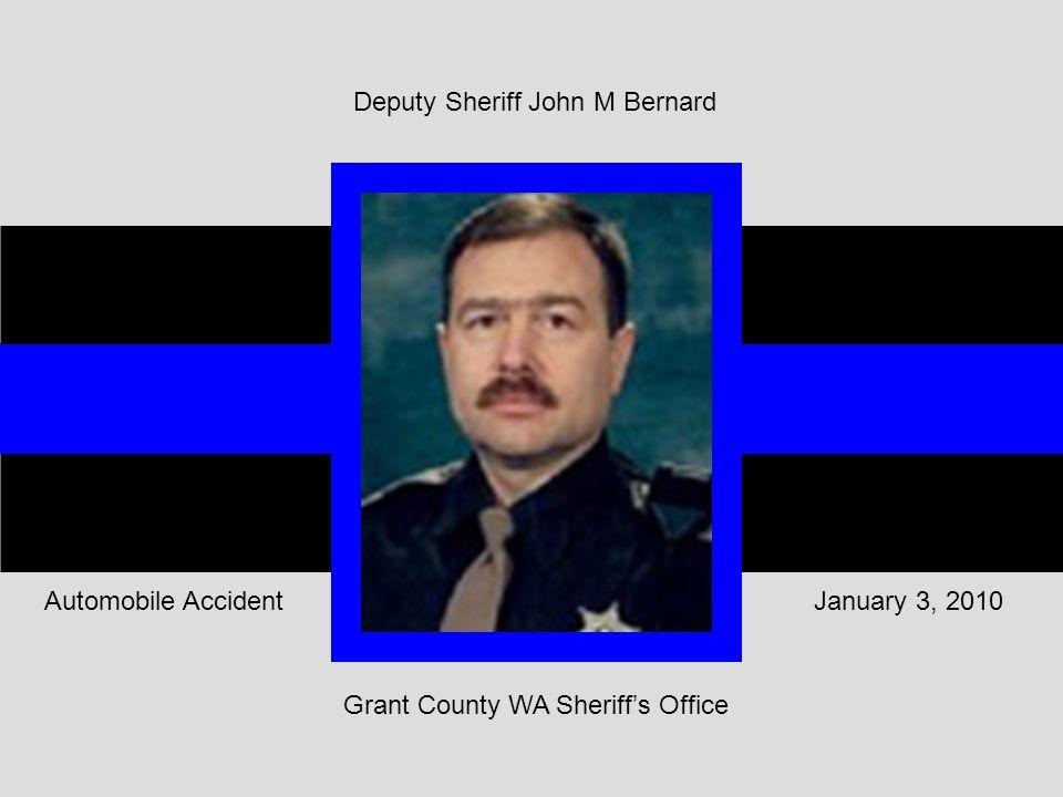 Deputy Sheriff John M Bernard Grant County WA Sheriff's Office January 3, 2010Automobile Accident
