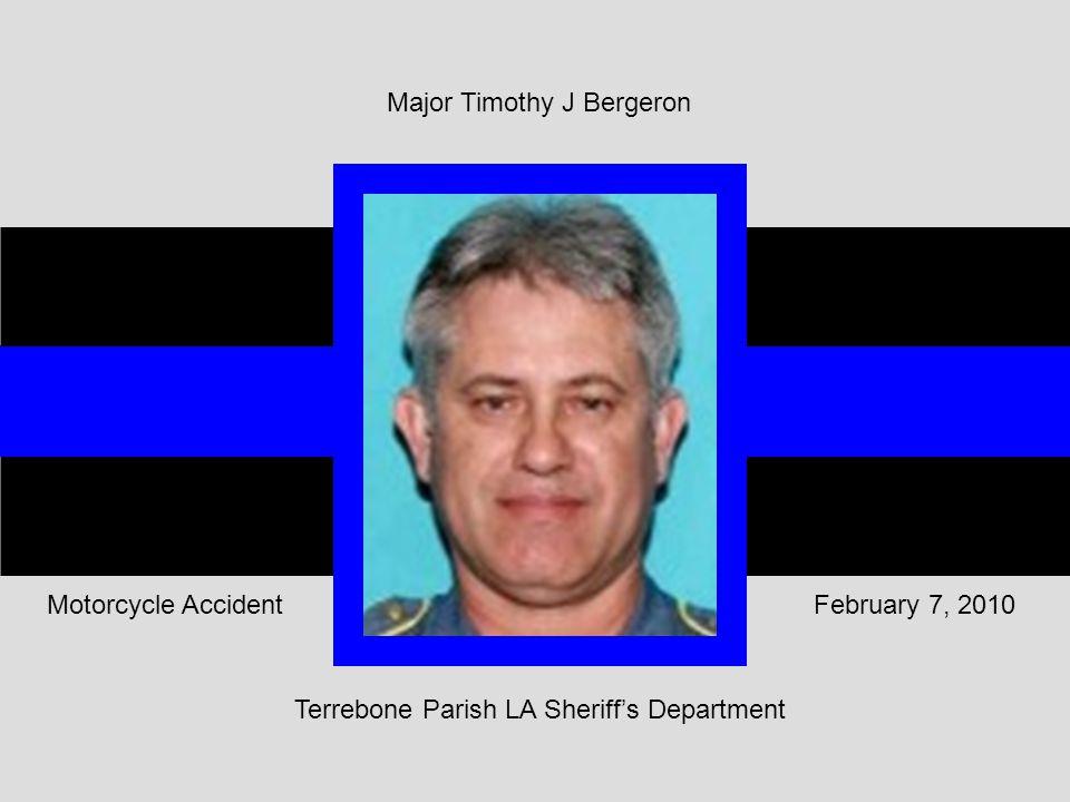 Terrebone Parish LA Sheriff's Department February 7, 2010Motorcycle Accident Major Timothy J Bergeron