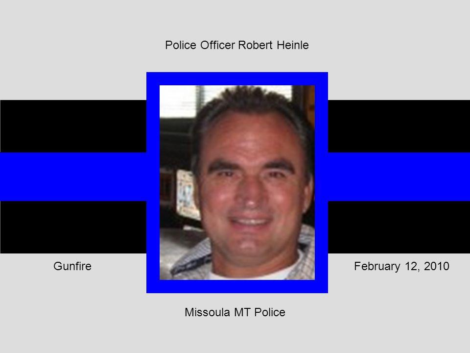 Missoula MT Police February 12, 2010Gunfire Police Officer Robert Heinle