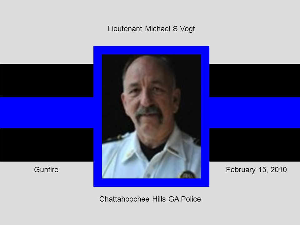 February 15, 2010Gunfire Chattahoochee Hills GA Police Lieutenant Michael S Vogt