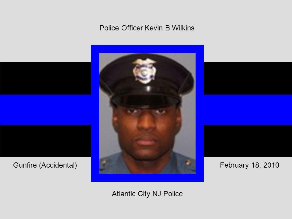 Atlantic City NJ Police February 18, 2010Gunfire (Accidental) Police Officer Kevin B Wilkins
