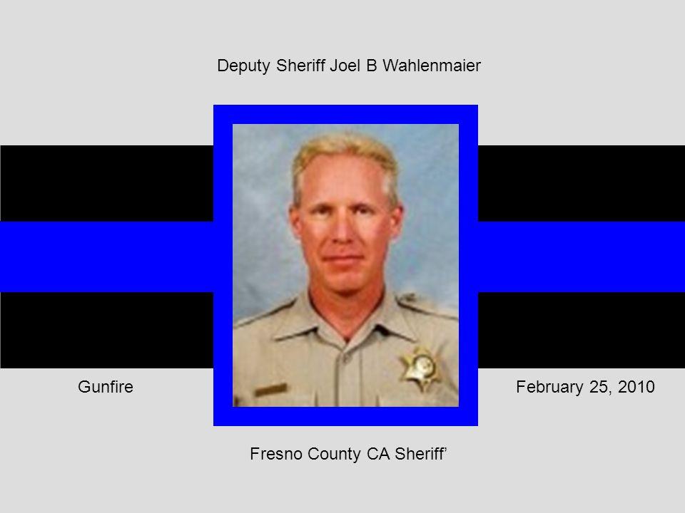 Fresno County CA Sheriff' February 25, 2010Gunfire Deputy Sheriff Joel B Wahlenmaier