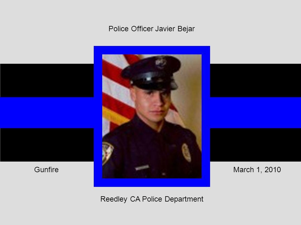 Reedley CA Police Department March 1, 2010Gunfire Police Officer Javier Bejar