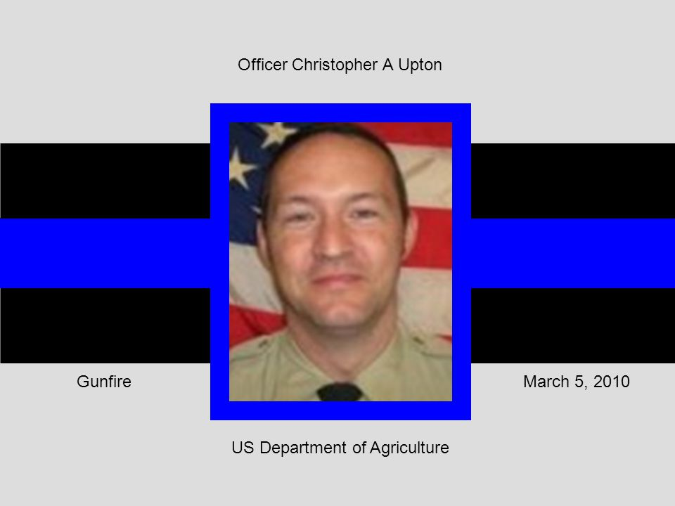 US Department of Agriculture March 5, 2010Gunfire Officer Christopher A Upton
