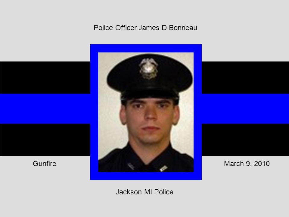 Jackson MI Police March 9, 2010Gunfire Police Officer James D Bonneau