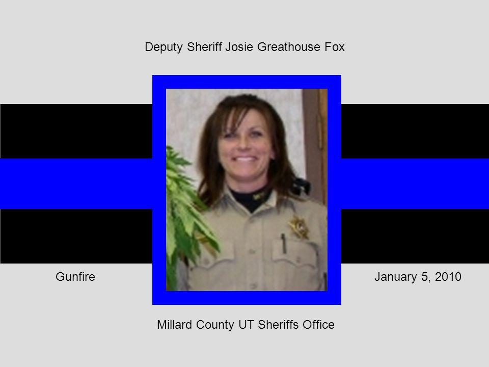 Deputy Sheriff Josie Greathouse Fox Millard County UT Sheriffs Office January 5, 2010Gunfire