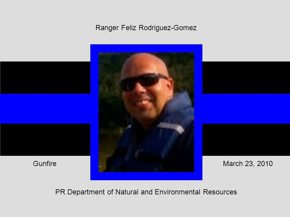 PR Department of Natural and Environmental Resources March 23, 2010Gunfire Ranger Feliz Rodriguez-Gomez