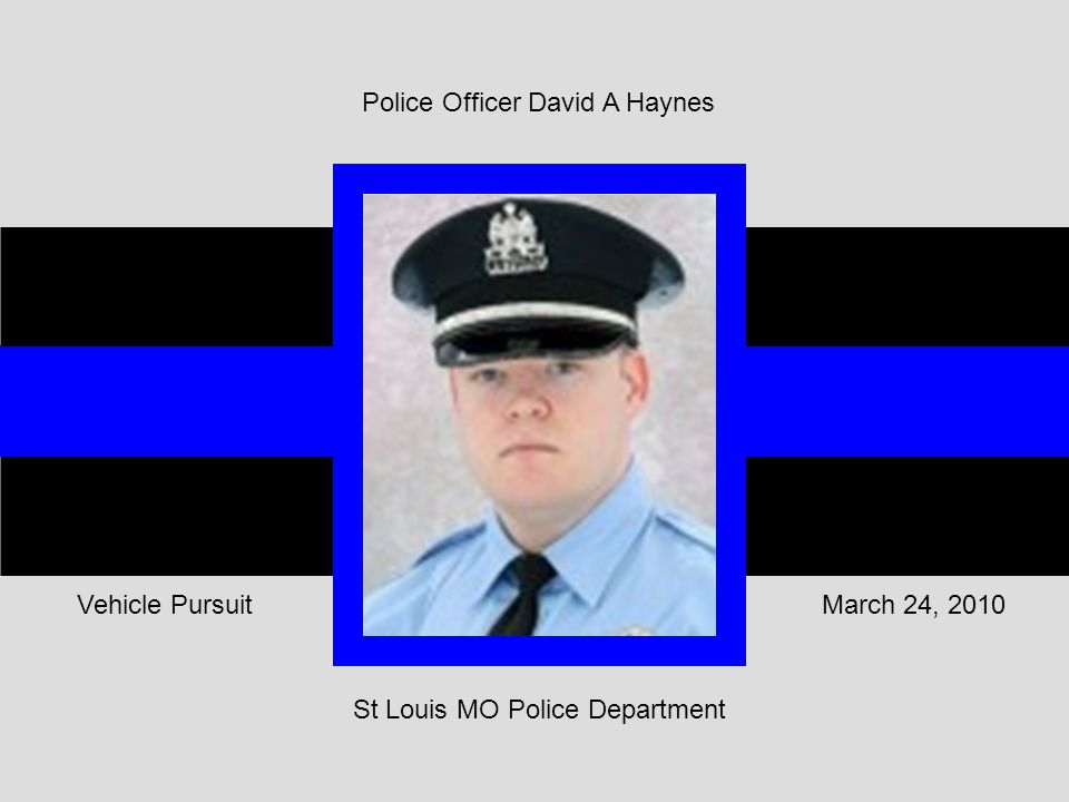 St Louis MO Police Department March 24, 2010Vehicle Pursuit Police Officer David A Haynes