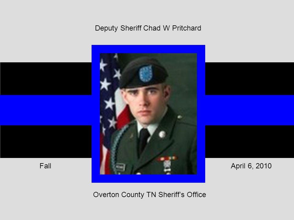 Overton County TN Sheriff's Office April 6, 2010Fall Deputy Sheriff Chad W Pritchard