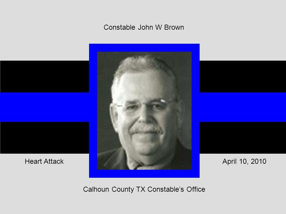 Calhoun County TX Constable's Office April 10, 2010Heart Attack Constable John W Brown