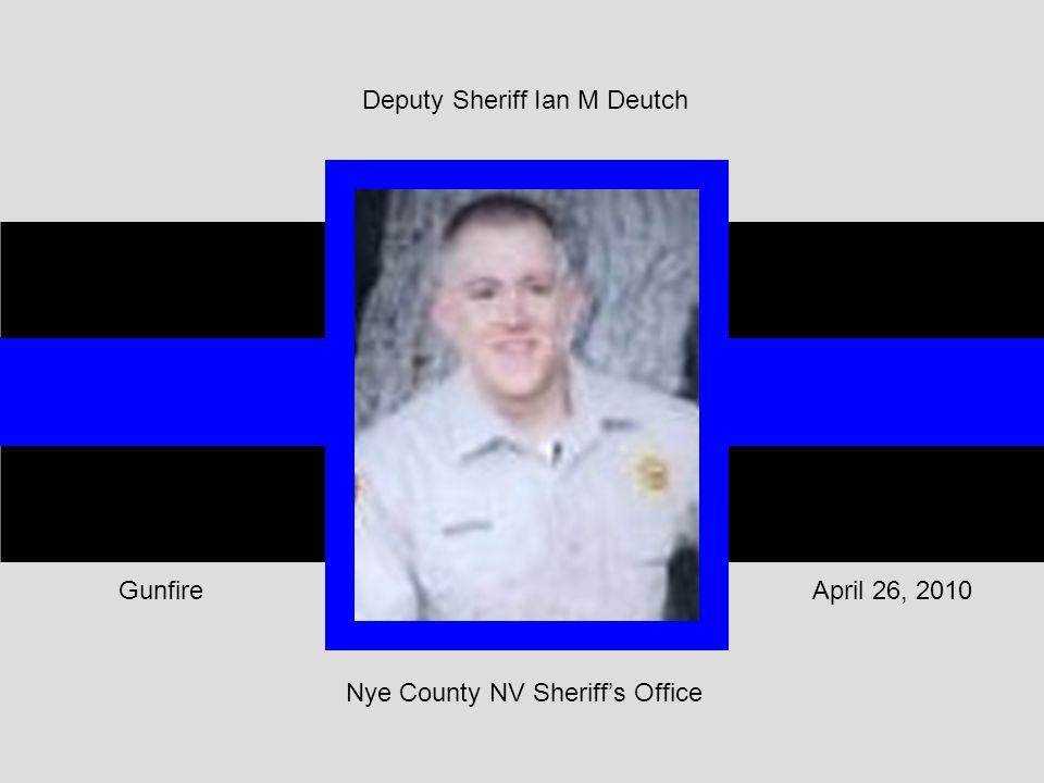 Nye County NV Sheriff's Office April 26, 2010Gunfire Deputy Sheriff Ian M Deutch
