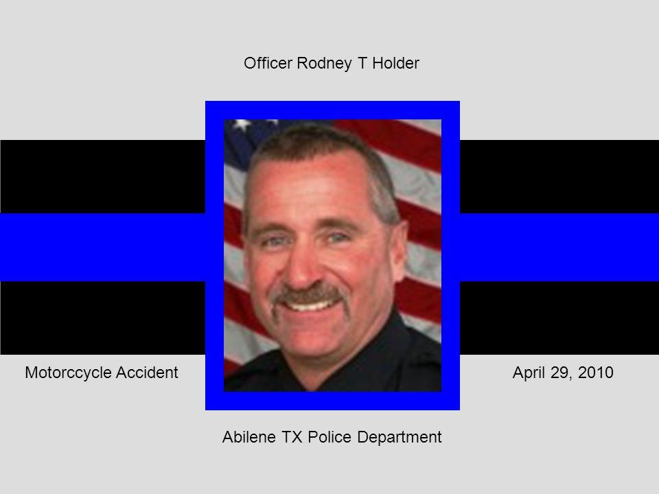 Abilene TX Police Department April 29, 2010Motorccycle Accident Officer Rodney T Holder