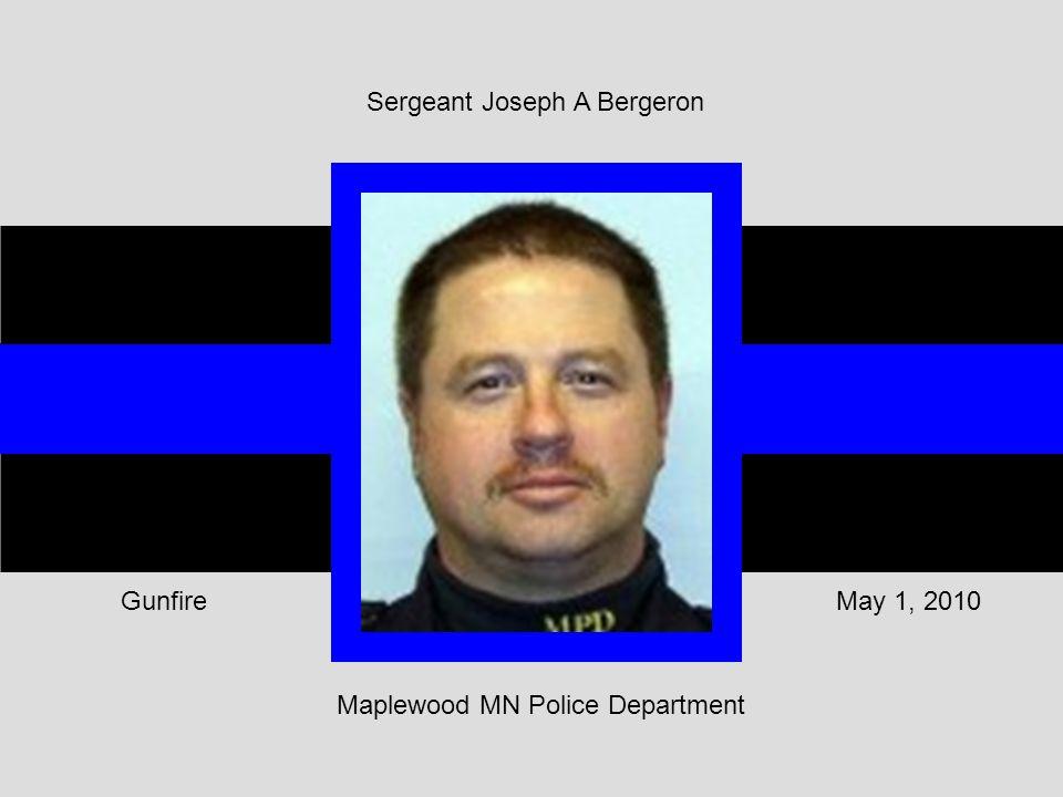 Maplewood MN Police Department May 1, 2010Gunfire Sergeant Joseph A Bergeron