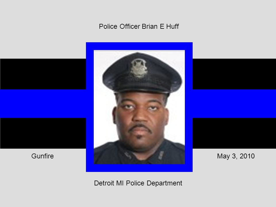 Detroit MI Police Department May 3, 2010Gunfire Police Officer Brian E Huff