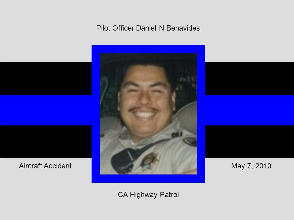 CA Highway Patrol May 7, 2010Aircraft Accident Pilot Officer Daniel N Benavides