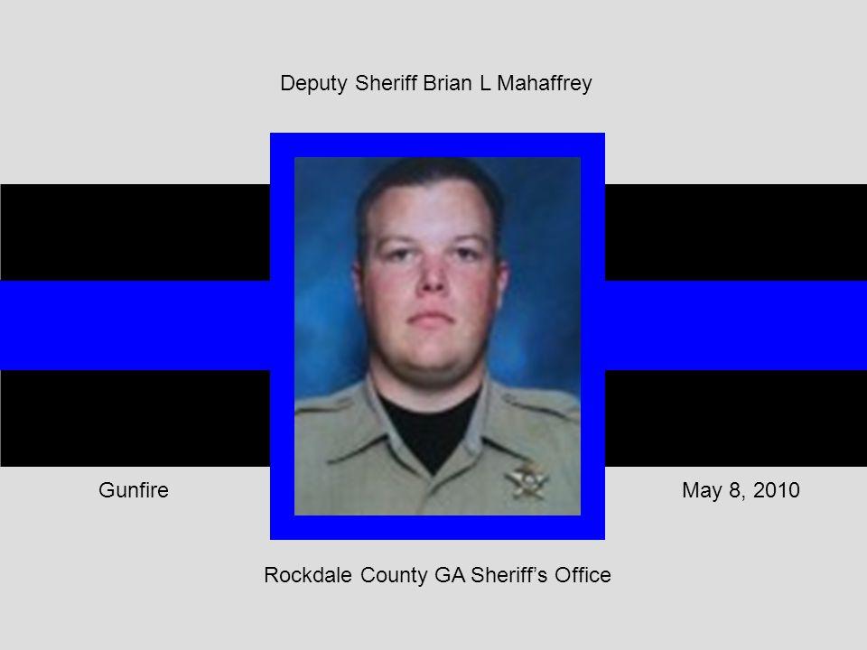 Rockdale County GA Sheriff's Office May 8, 2010Gunfire Deputy Sheriff Brian L Mahaffrey