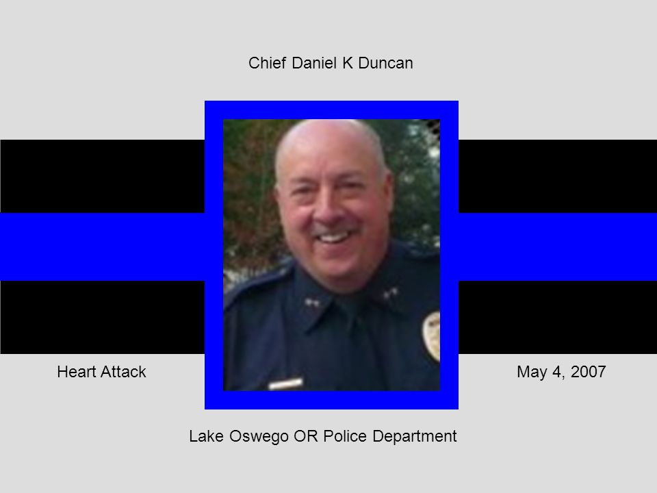 Lake Oswego OR Police Department May 4, 2007Heart Attack Chief Daniel K Duncan