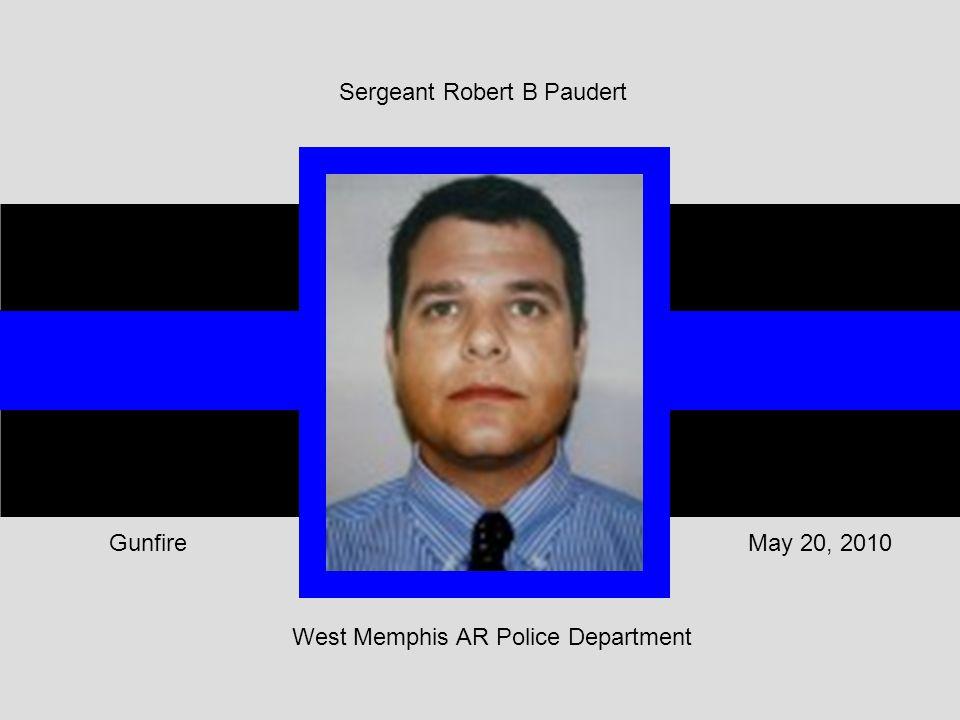 West Memphis AR Police Department May 20, 2010Gunfire Sergeant Robert B Paudert