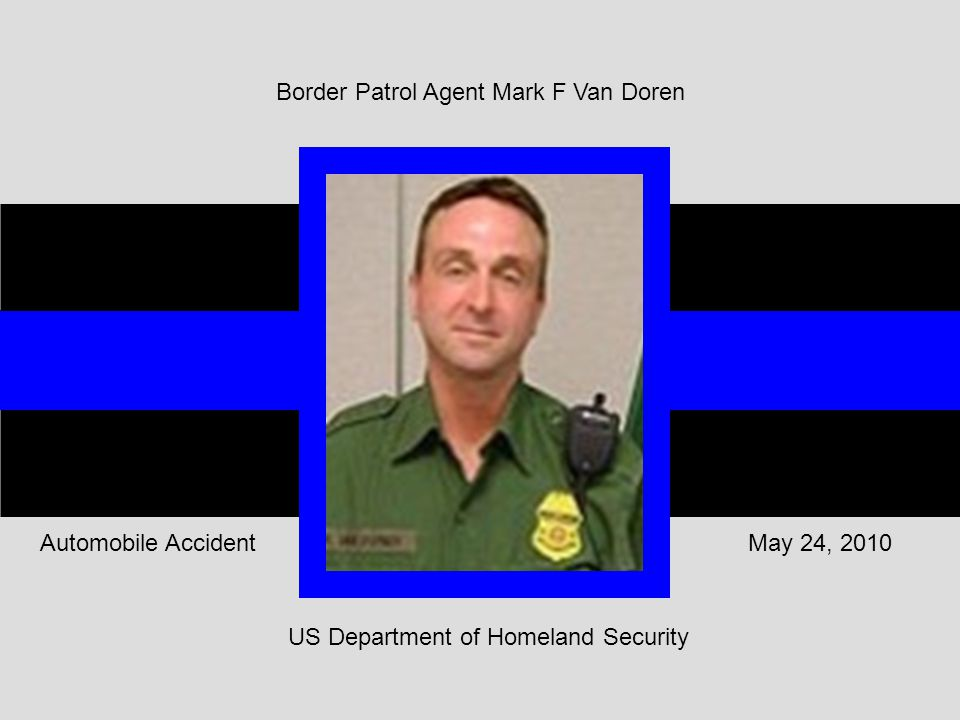US Department of Homeland Security May 24, 2010Automobile Accident Border Patrol Agent Mark F Van Doren