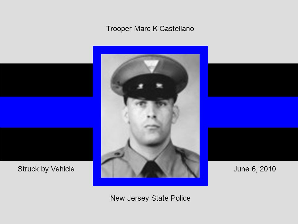 June 6, 2010Struck by Vehicle Trooper Marc K Castellano New Jersey State Police