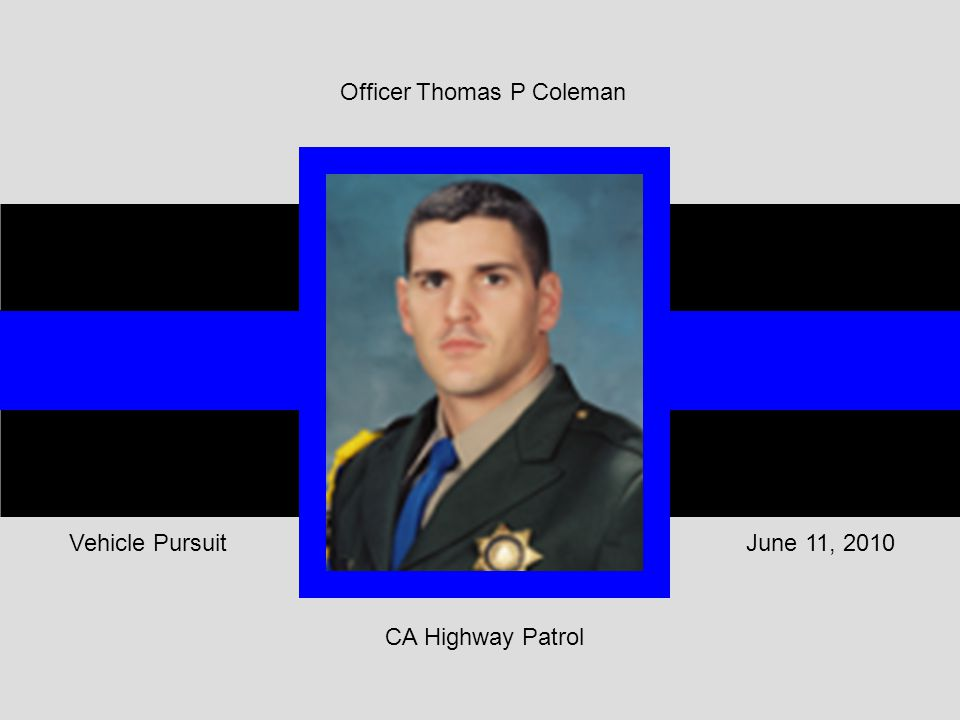 CA Highway Patrol June 11, 2010Vehicle Pursuit Officer Thomas P Coleman