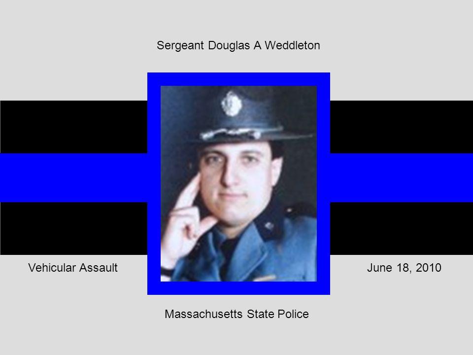 June 18, 2010Vehicular Assault Sergeant Douglas A Weddleton Massachusetts State Police