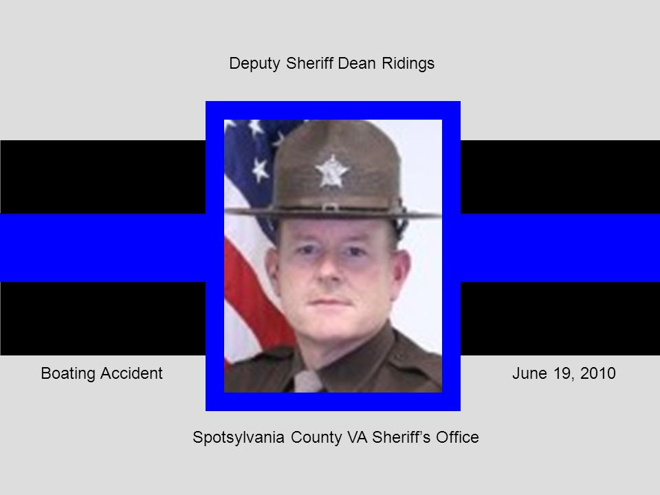 Spotsylvania County VA Sheriff's Office June 19, 2010Boating Accident Deputy Sheriff Dean Ridings