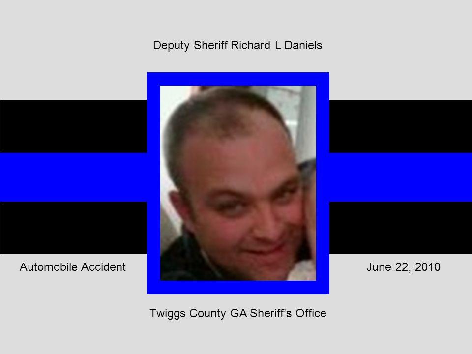 Twiggs County GA Sheriff's Office June 22, 2010Automobile Accident Deputy Sheriff Richard L Daniels