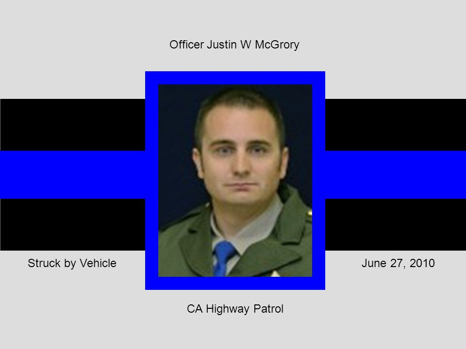 CA Highway Patrol June 27, 2010Struck by Vehicle Officer Justin W McGrory
