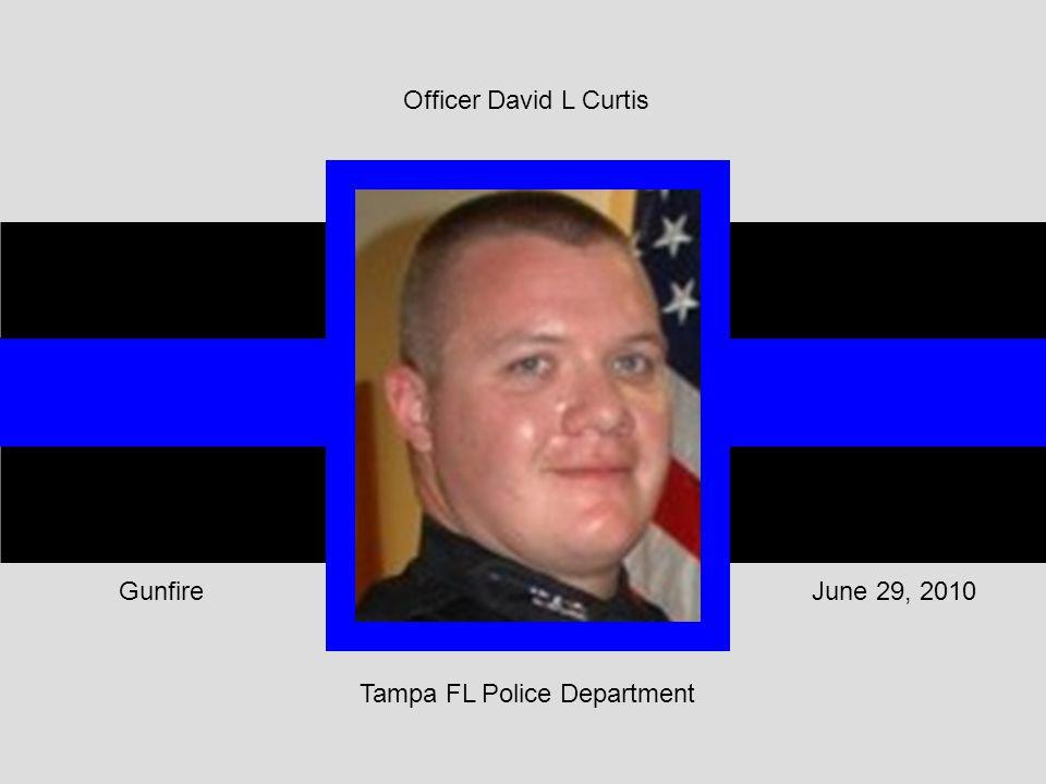 Tampa FL Police Department June 29, 2010Gunfire Officer David L Curtis