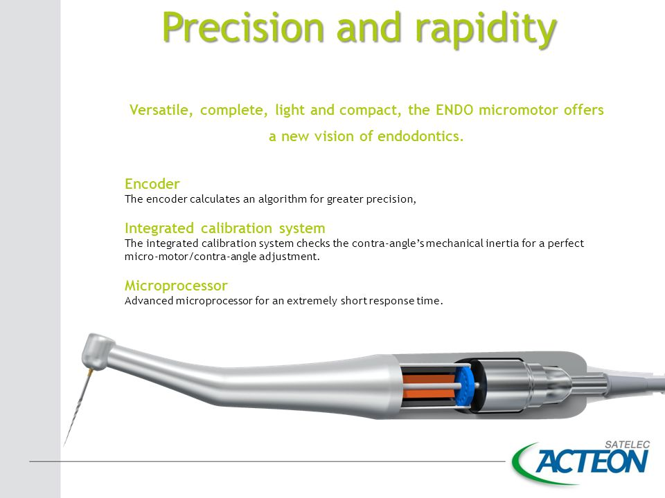 Precision and rapidity Versatile, complete, light and compact, the ENDO micromotor offers a new vision of endodontics. Encoder The encoder calculates