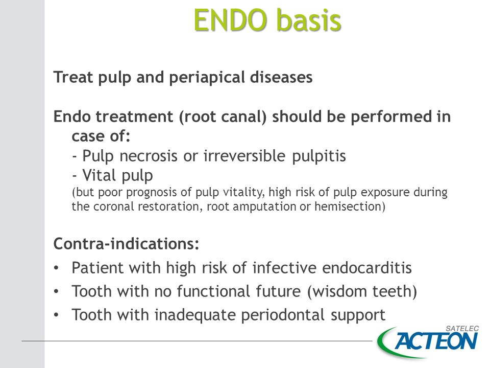 Treat pulp and periapical diseases Endo treatment (root canal) should be performed in case of: - Pulp necrosis or irreversible pulpitis - Vital pulp (