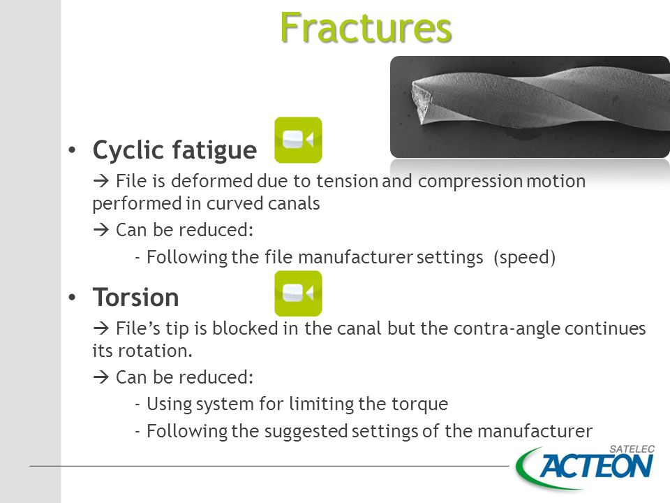 Cyclic fatigue  File is deformed due to tension and compression motion performed in curved canals  Can be reduced: - Following the file manufacturer