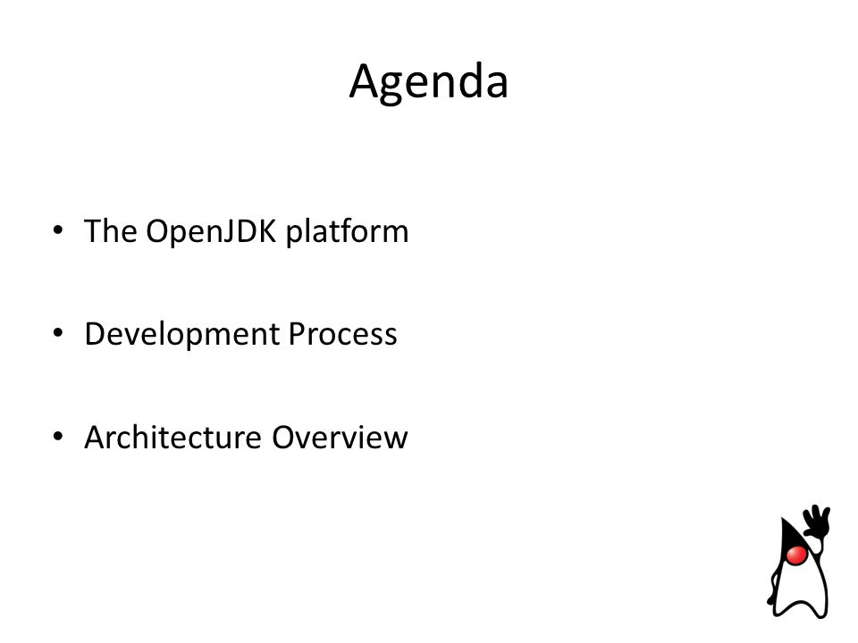 Agenda The OpenJDK platform Development Process Architecture Overview