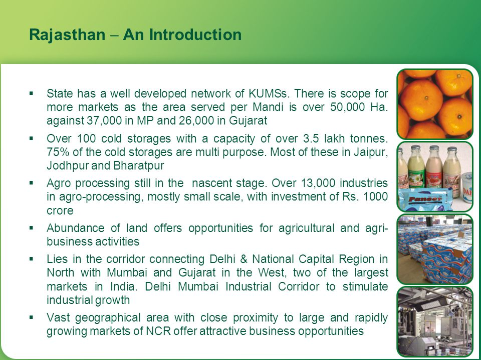 Rajasthan  An Introduction  State has a well developed network of KUMSs. There is scope for more markets as the area served per Mandi is over 50,000