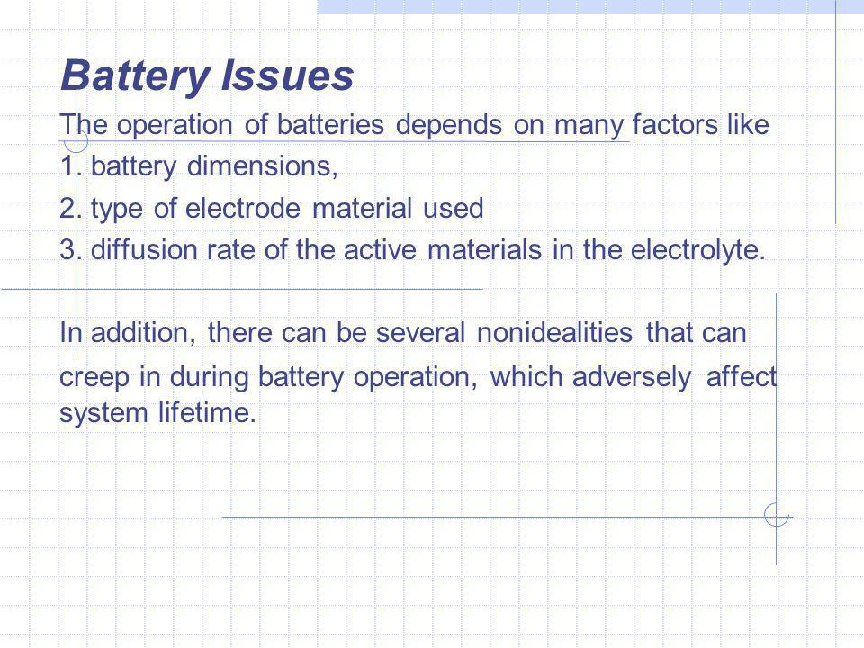 Battery Issues The operation of batteries depends on many factors like 1.