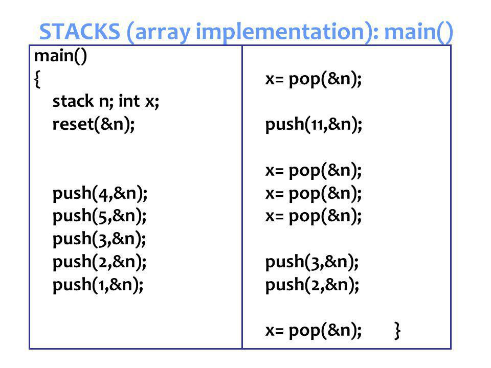 Senem Kumova Metin Spring2009 STACKS (array implementation): main() x= pop(&n); push(11,&n); x= pop(&n); push(3,&n); push(2,&n); x= pop(&n);} main() {