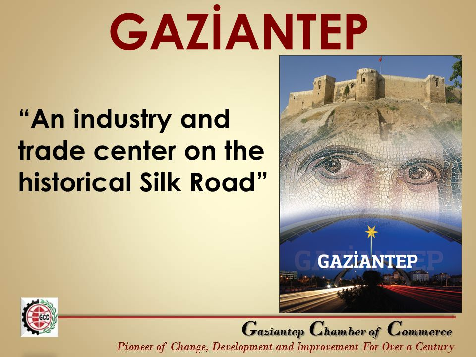 "GAZİANTEP ""An industry and trade center on the historical Silk Road"""
