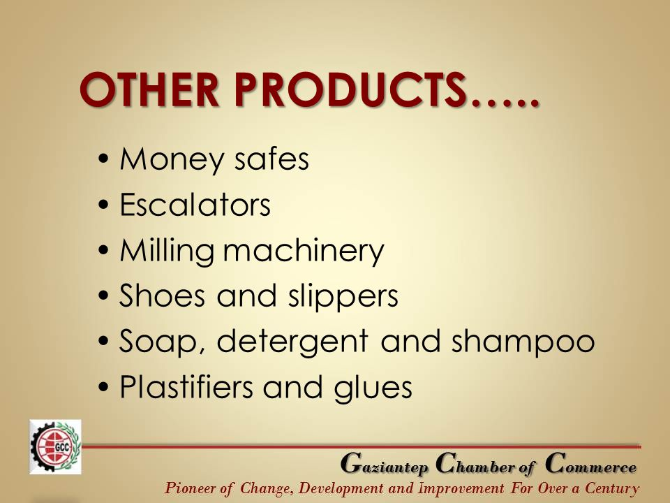 OTHER PRODUCTS….. Money safes Escalators Milling machinery Shoes and slippers Soap, detergent and shampoo Plastifiers and glues