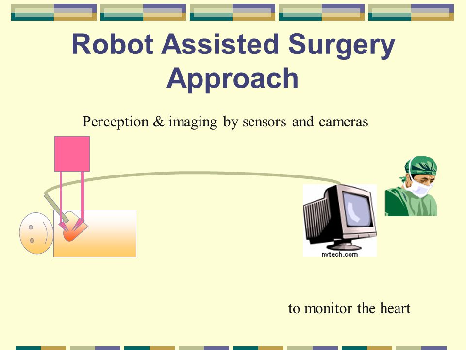 An example to robots Da Vinci Surgical System 2 Benefits For The Surgeon: Improved dexterity Enhanced 3D visualisation and magnification Greater surgical precision Increased range of motion Better ergonomics