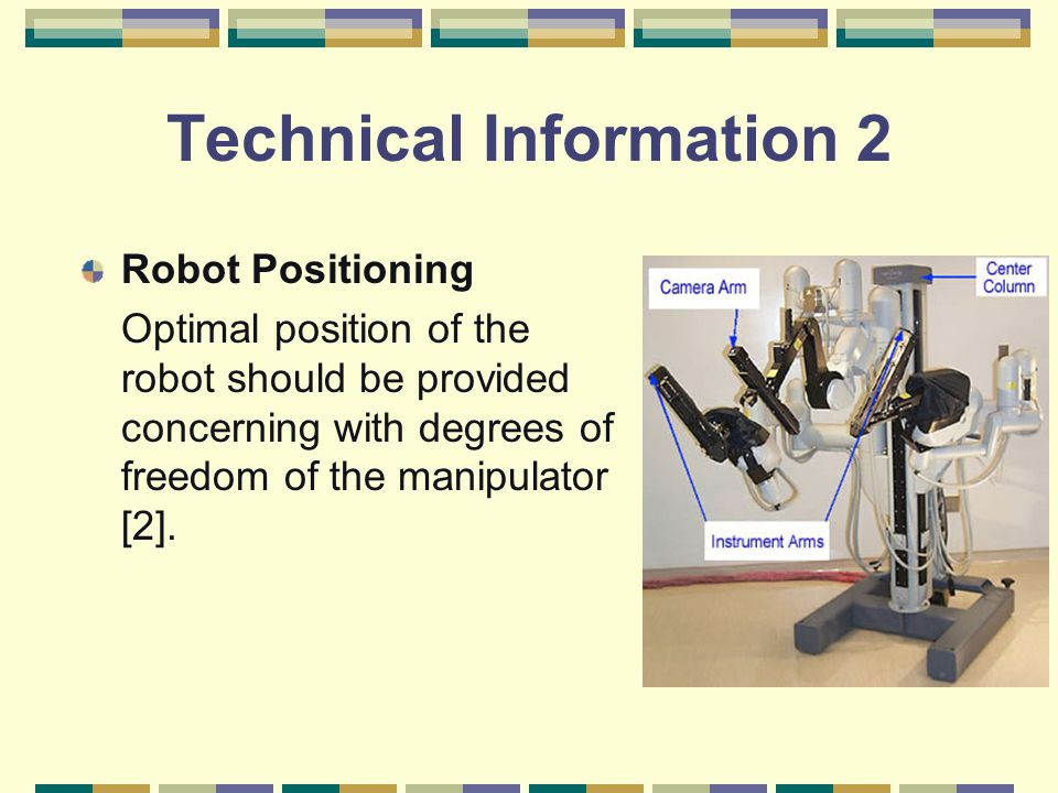 Technical Information 2 Robot Positioning Optimal position of the robot should be provided concerning with degrees of freedom of the manipulator [2].