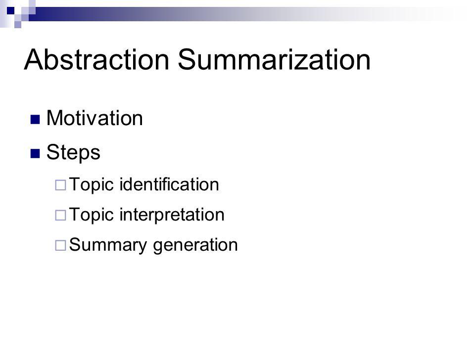 Abstraction Summarization Motivation Steps  Topic identification  Topic interpretation  Summary generation
