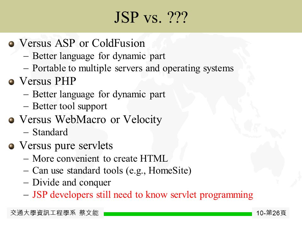 交通大學資訊工程學系 蔡文能 10- 第 25 頁 JavaJavaBean Model 2 Architecture (C) Servlet (controller):  Get each request parameter.
