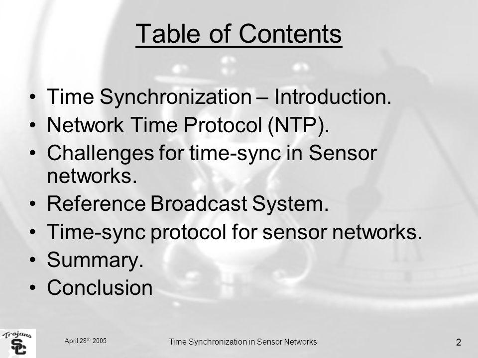 April 28 th 2005 Time Synchronization in Sensor Networks 2 Table of Contents Time Synchronization – Introduction.