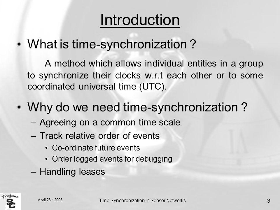 April 28 th 2005 Time Synchronization in Sensor Networks 3 Introduction What is time-synchronization .