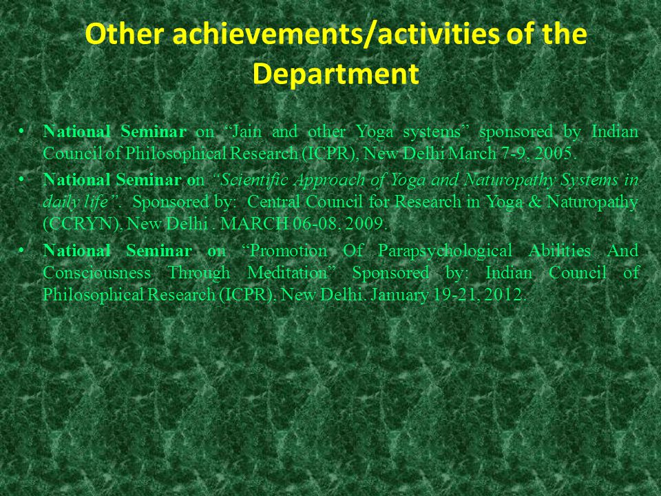 Other achievements/activities of the Department National Seminar on Jain and other Yoga systems sponsored by Indian Council of Philosophical Research (ICPR), New Delhi March 7-9, 2005.