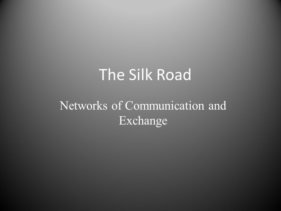 The Silk Road Networks of Communication and Exchange