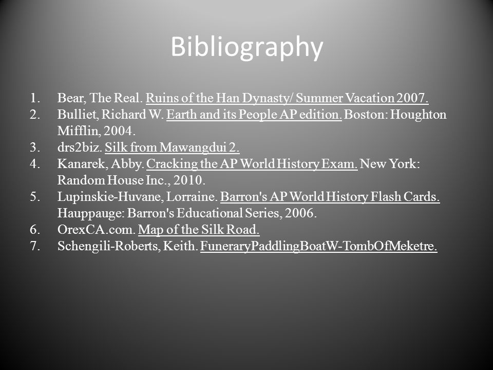 Bibliography 1.Bear, The Real. Ruins of the Han Dynasty/ Summer Vacation 2007. 2.Bulliet, Richard W. Earth and its People AP edition. Boston: Houghton