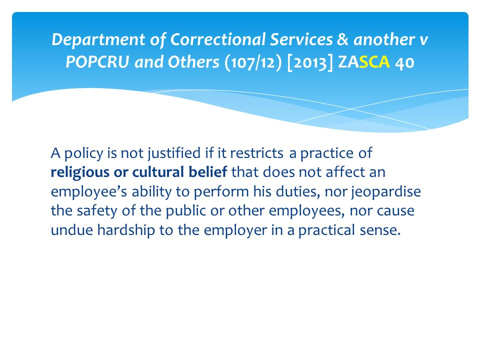 A policy is not justified if it restricts a practice of religious or cultural belief that does not affect an employee's ability to perform his duties,