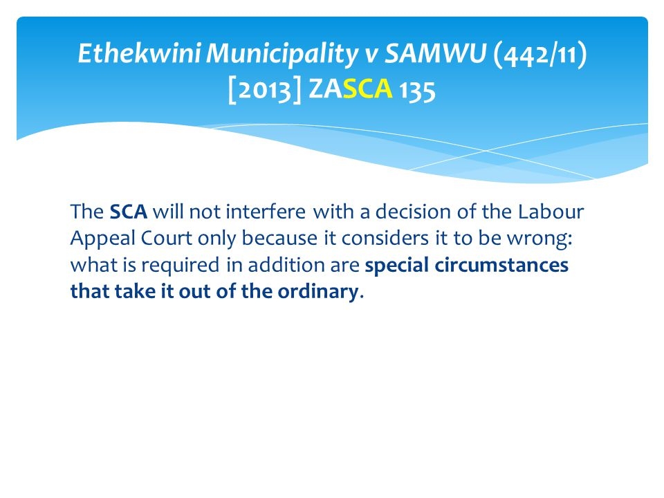 The SCA will not interfere with a decision of the Labour Appeal Court only because it considers it to be wrong: what is required in addition are speci